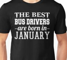 The Best Bus Drivers Are Born In January Unisex T-Shirt