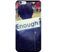Enough. iPhone Case/Skin