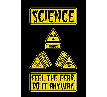 Science - Feel The Fear Do It Anyway Photographic Print