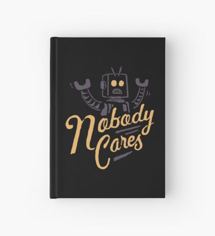 Nobody Cares Hardcover Journal