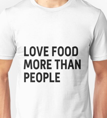 Love food more than people Unisex T-Shirt