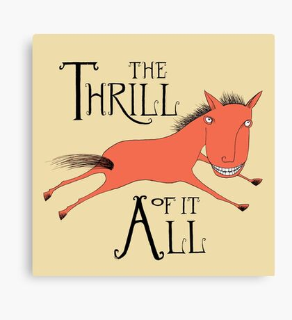 The Thrill of it All Horse Canvas Print