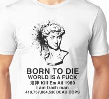 Born to Die / World is a Fuck Unisex T-Shirt