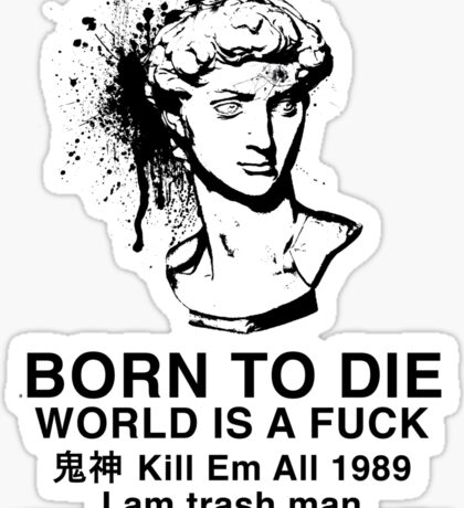 Born to Die / World is a Fuck Sticker