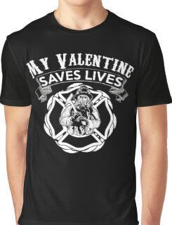 My Valentine Is A Firefighter What Does Yours Do? Graphic T-Shirt