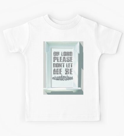 Oh Lord, please don't let me be misunderstood Kids Tee