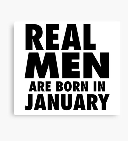 Real Men Are Born In January (Black) Canvas Print