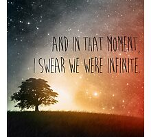 In that moment, I swear we were infinite Photographic Print