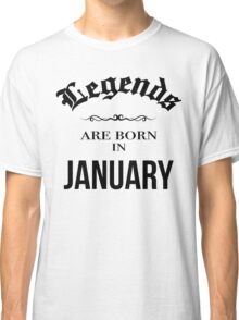Birthday Legends are born in January Classic T-Shirt
