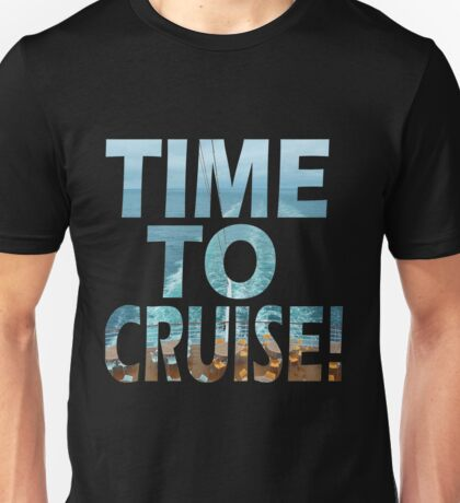 Time to Cruise Accessories for the REAL Cruiser Unisex T-Shirt