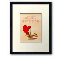 wherever you go, go with all your heart (Confucius) Framed Print
