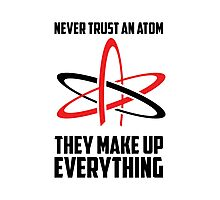 Atoms Can't Be Trusted Photographic Print
