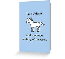 I'm A Unicorn, And You Know Nothing Of My Work Greeting Card