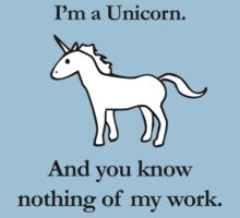 I'm A Unicorn, And You Know Nothing Of My Work T-Shirt