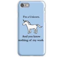 I'm A Unicorn, And You Know Nothing Of My Work iPhone Case/Skin
