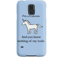 I'm A Unicorn, And You Know Nothing Of My Work Samsung Galaxy Case/Skin
