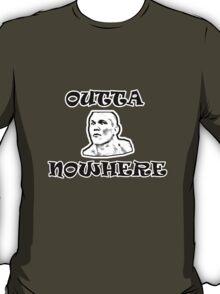 OUTTA NOWHERE T-Shirt