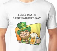 Every day is Saint Patrick's Day Unisex T-Shirt