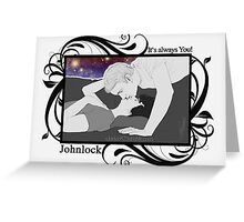 Johnlock - It's always you! Greeting Card