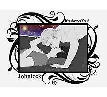 Johnlock - It's always you! Photographic Print