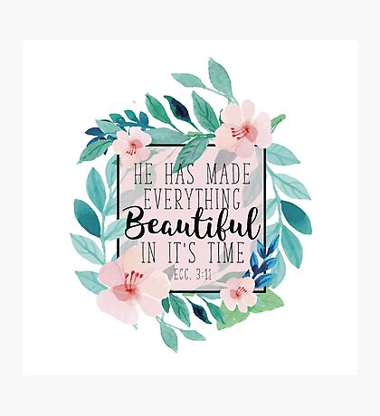 He Has Made Everything Beautiful In It's Time Bible Verse Floral Design Photographic Print