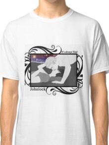 Johnlock - It's always you! Classic T-Shirt
