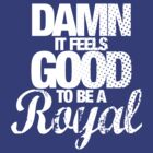 Damn it feels good to be a royal by jerbing33