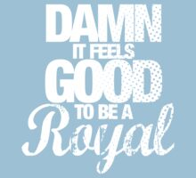 Damn it feels good to be a royal Kids Clothes