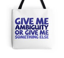 Give me ambiguity or give me something else. Tote Bag