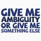 Give me ambiguity or give me something else. by digerati