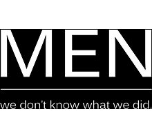 Men, we don't know what we did. Photographic Print