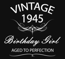 Vintage 1945 Birthday Girl Aged To Perfection by rardesign