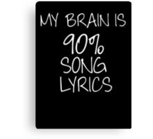 My brain is 90% song lyrics Canvas Print