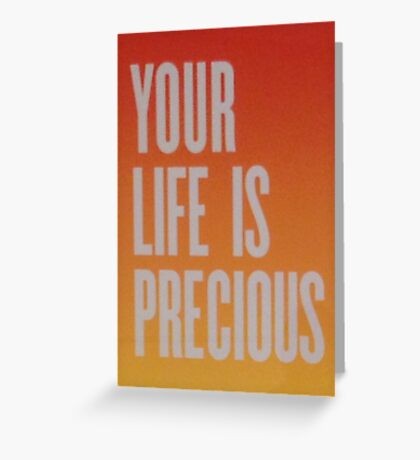 Your Life is Precious Greeting Card
