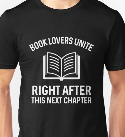Book lovers unite right after this next chapter Unisex T-Shirt