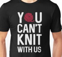 You can't knit with us Unisex T-Shirt