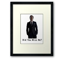 Did you miss me Framed Print