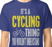 It's A Cycling Thing You Wouldn't Understand Classic T-Shirt
