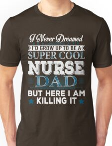 I'd Grow Up Super Cool Nurse Dad Unisex T-Shirt