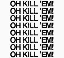 OH KILL 'EM - LIMITED EDITION Unisex T-Shirt