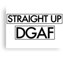 Straight Up DGAF Canvas Print