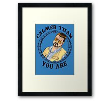 Calmer Than You Are. Framed Print
