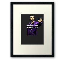 You got a date wednesday baby! Framed Print