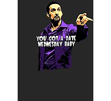 You got a date wednesday baby! Photographic Print