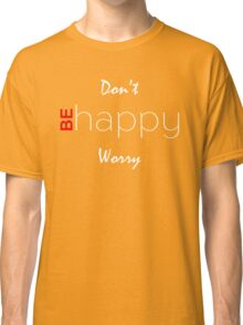 Don't Be Happy Worry Funny Text Classic T-Shirt
