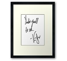 Vic Fuentes Handwriting; Darling, you'll be okay Framed Print