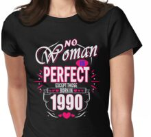 Perfect Woman born in 1990 Womens Fitted T-Shirt