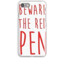 Beware the red pen iPhone Case/Skin