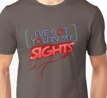 I've got you in my SIGHTS Unisex T-Shirt