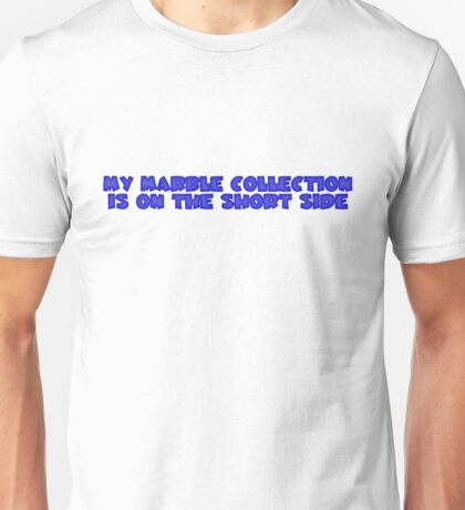 My marble collection is on the short side Unisex T-Shirt